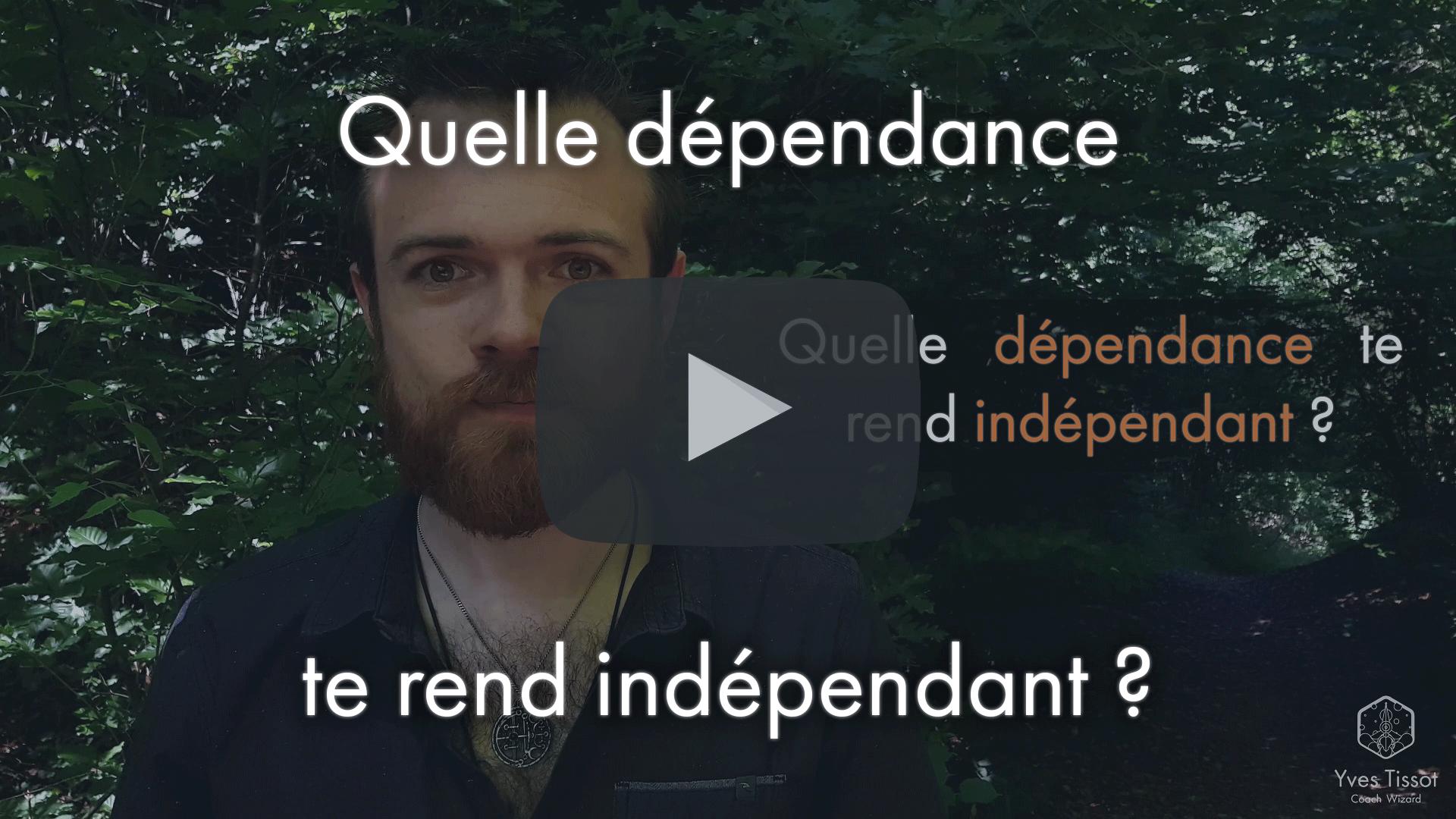 Quelle dépendance te rend indépendant ?