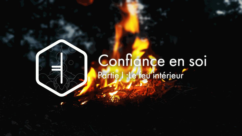 La confiance en soi :  Partie I - le feu intérieur - coach wizard -Accompagnement et développement personnel